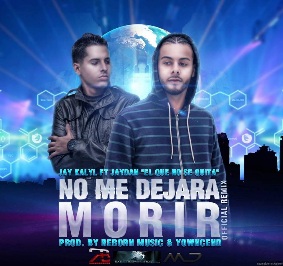 """Jay Kalyl ft. Jaydan """"El Que No Se Quita"""" – No Me Dejara Morir (Prod. ReBorn Music y Yowcend)"""